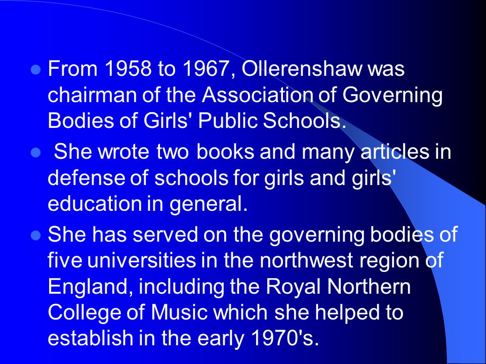 From 1958 to 1967, Ollerenshaw was chairman of the Association of Governing Bodies of Girls Public Schools.