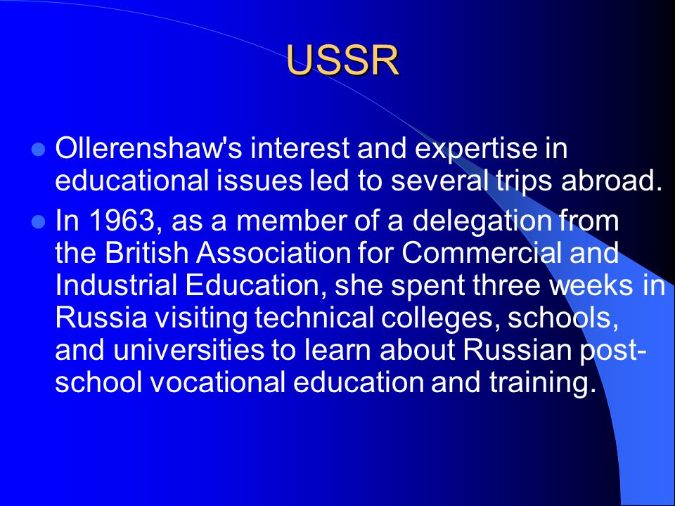USSR Ollerenshaw s interest and expertise in educational issues led to several trips abroad.