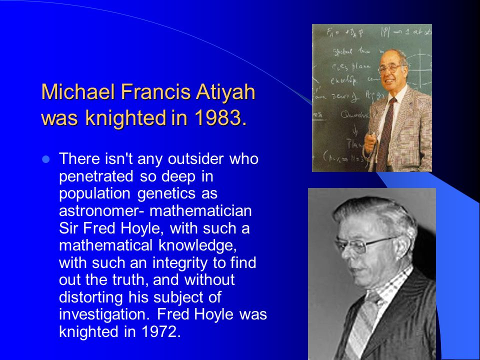 Michael Francis Atiyah was knighted in 1983.