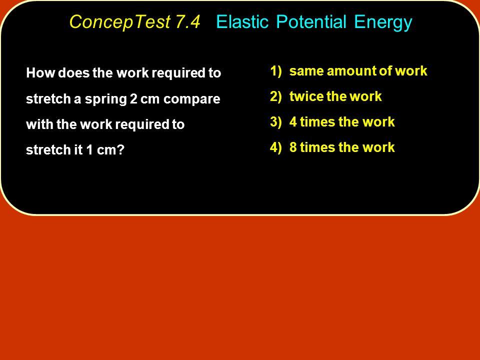 ConcepTest 7.4 Elastic Potential Energy