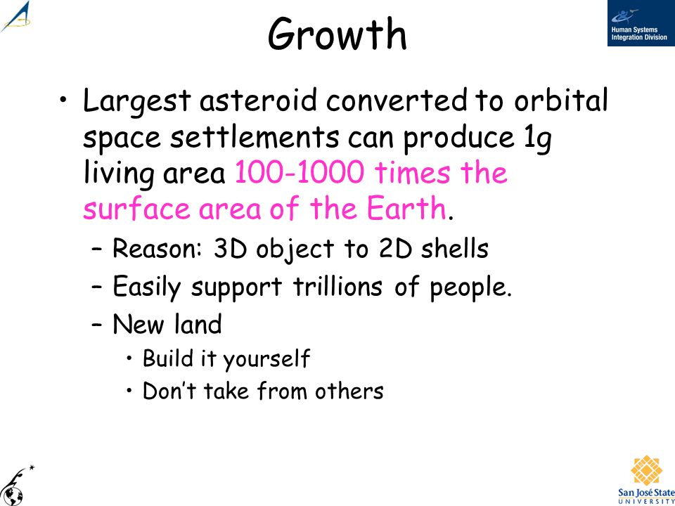 Growth Largest asteroid converted to orbital space settlements can produce 1g living area 100-1000 times the surface area of the Earth.