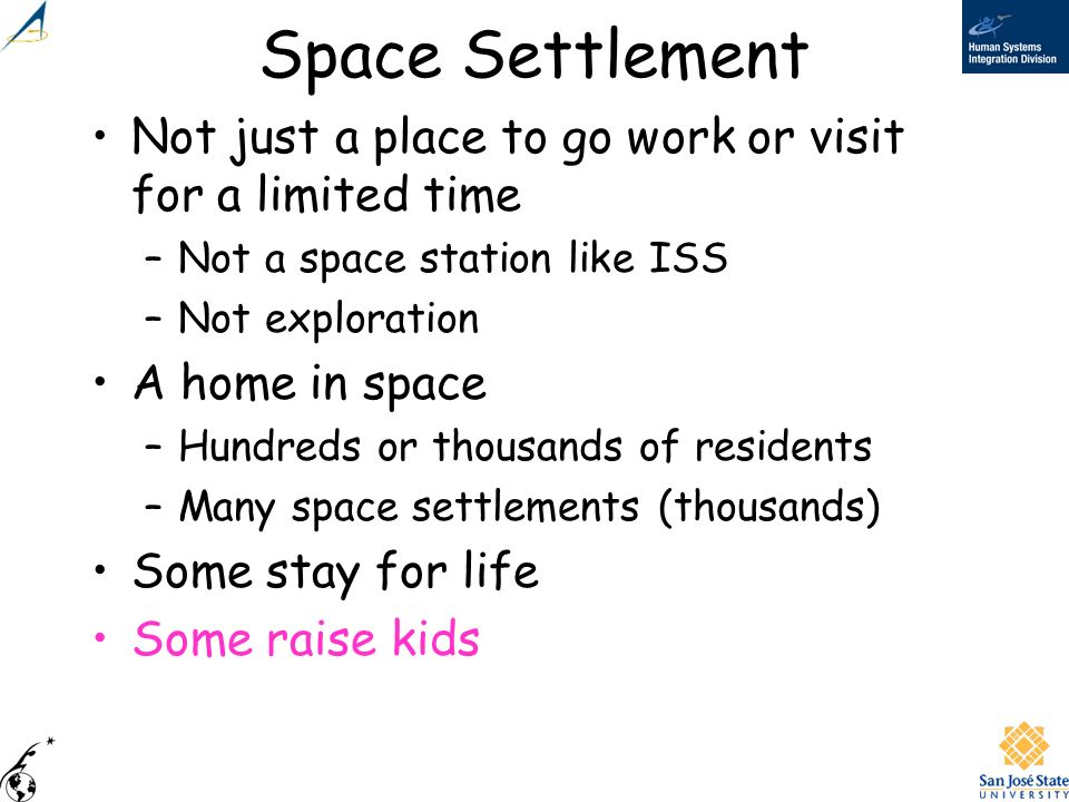 Space Settlement Not just a place to go work or visit for a limited time. Not a space station like ISS.