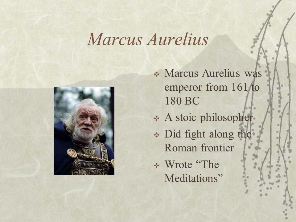 Marcus Aurelius Marcus Aurelius was emperor from 161 to 180 BC