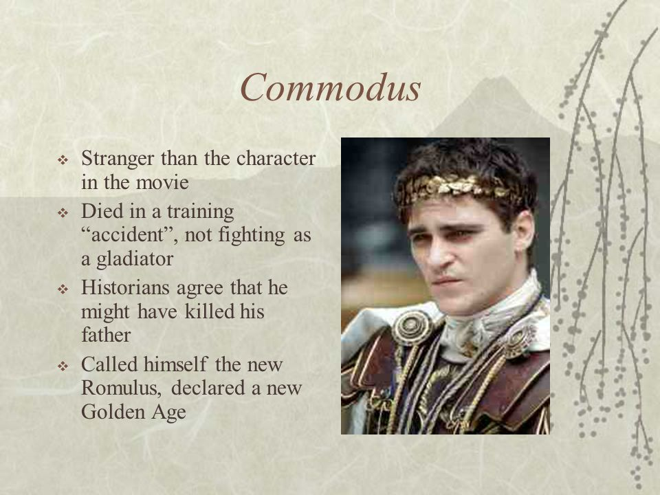 Commodus Stranger than the character in the movie