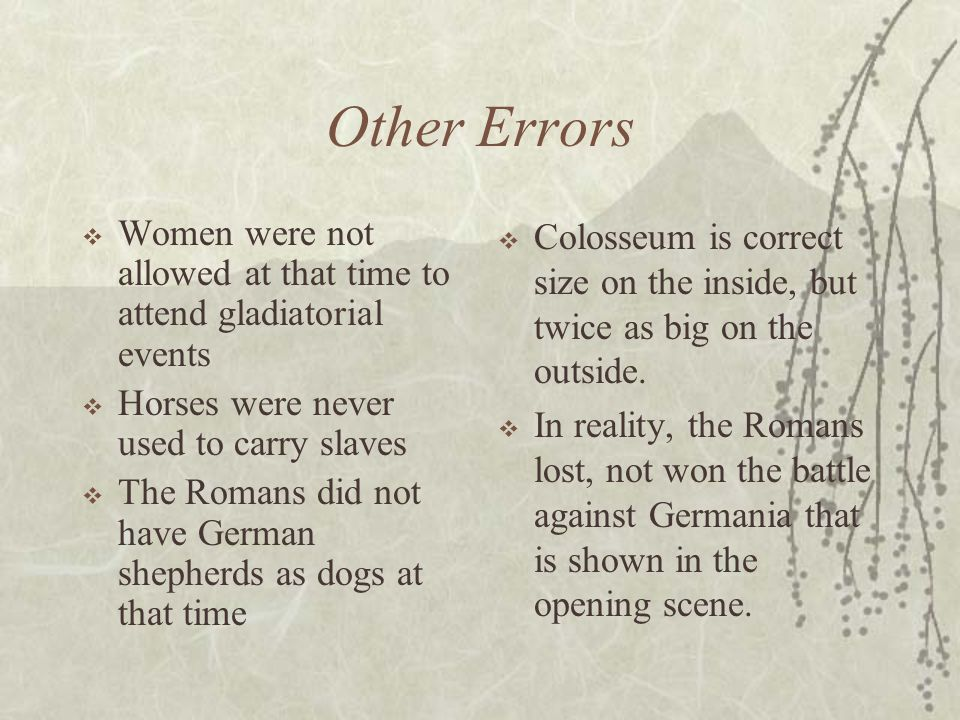 Other Errors Women were not allowed at that time to attend gladiatorial events. Horses were never used to carry slaves.