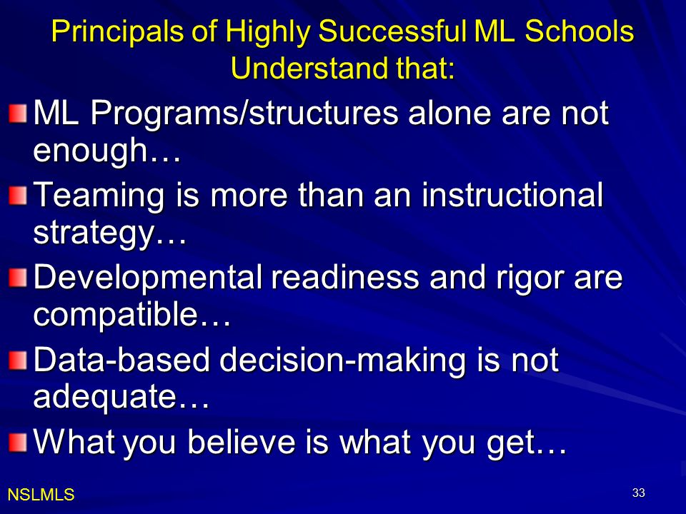 Principals of Highly Successful ML Schools Understand that: