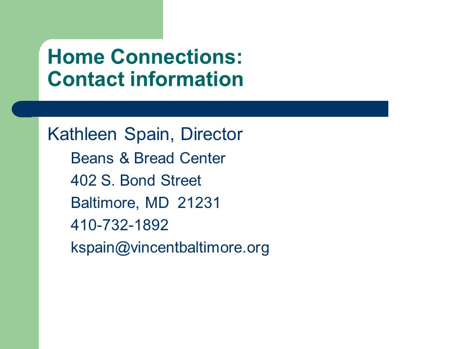 Home Connections: Contact information Kathleen Spain, Director. Beans & Bread Center. 402 S. Bond Street.