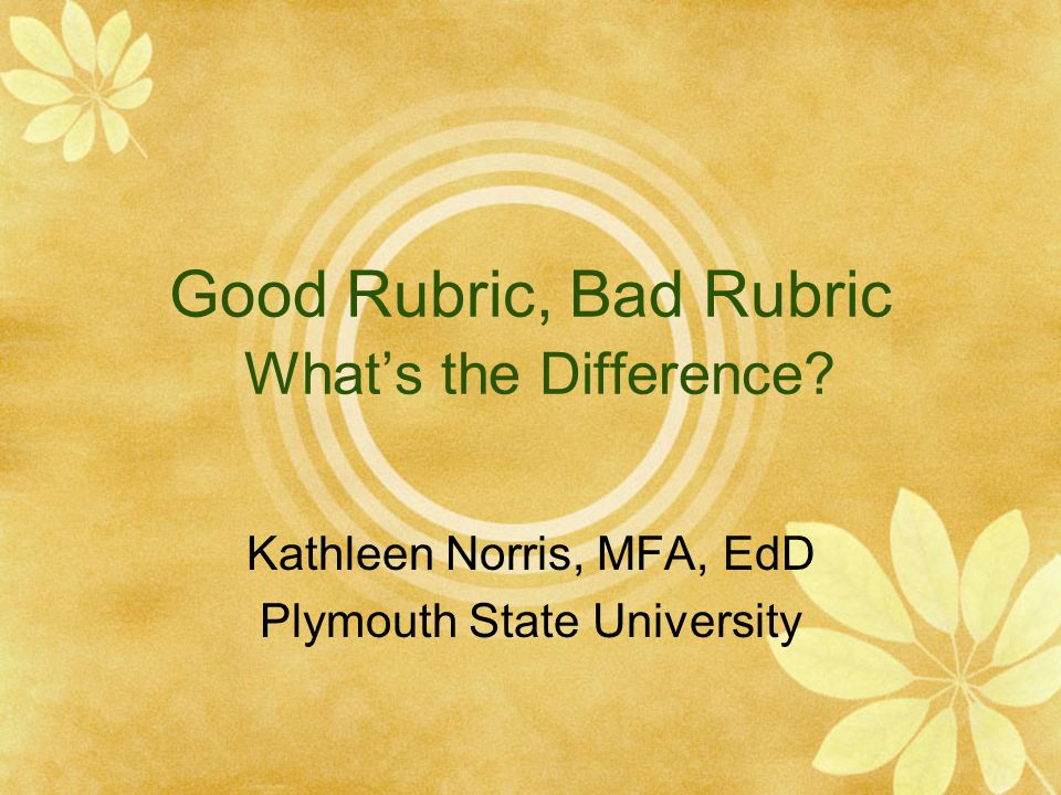 Good Rubric, Bad Rubric What's the Difference