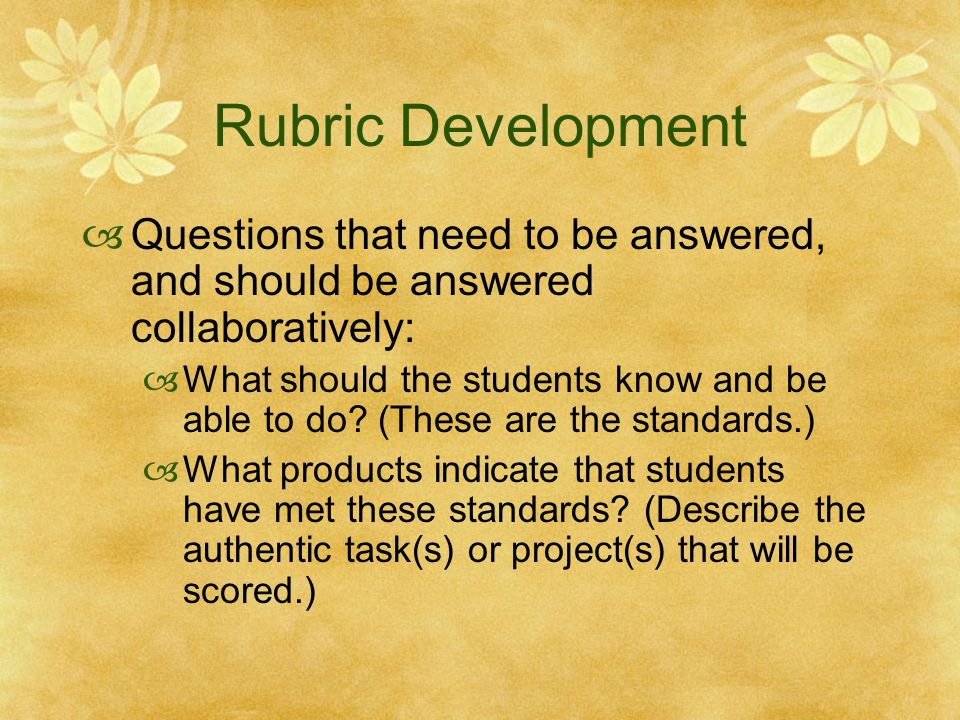 Rubric Development Questions that need to be answered, and should be answered collaboratively: