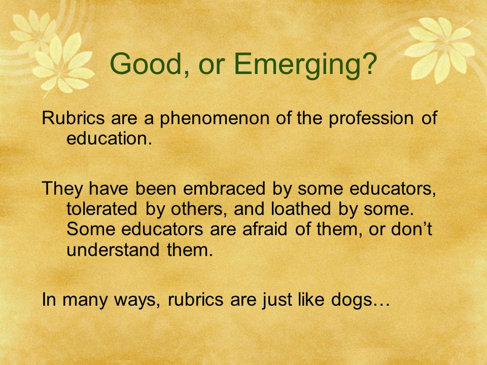 Good, or Emerging Rubrics are a phenomenon of the profession of education.