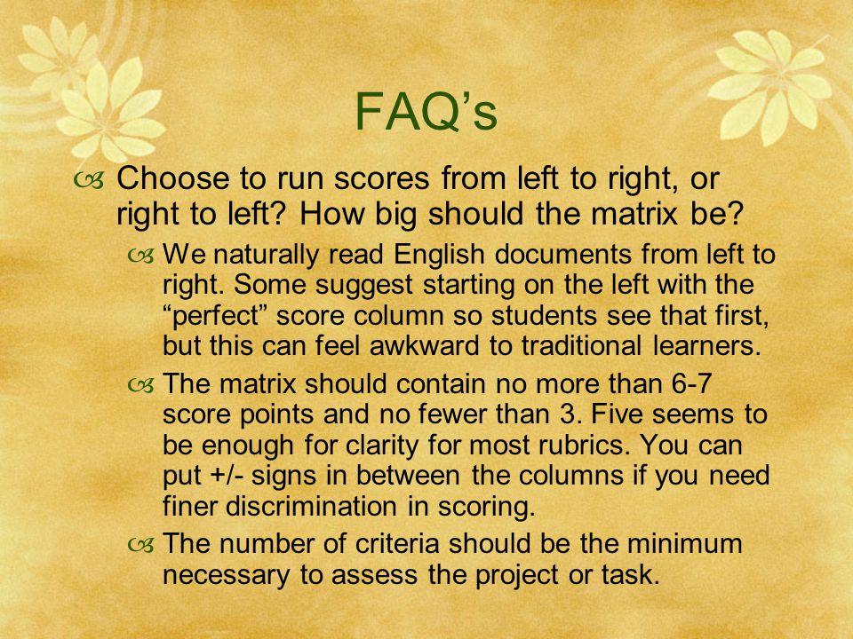 FAQ's Choose to run scores from left to right, or right to left How big should the matrix be