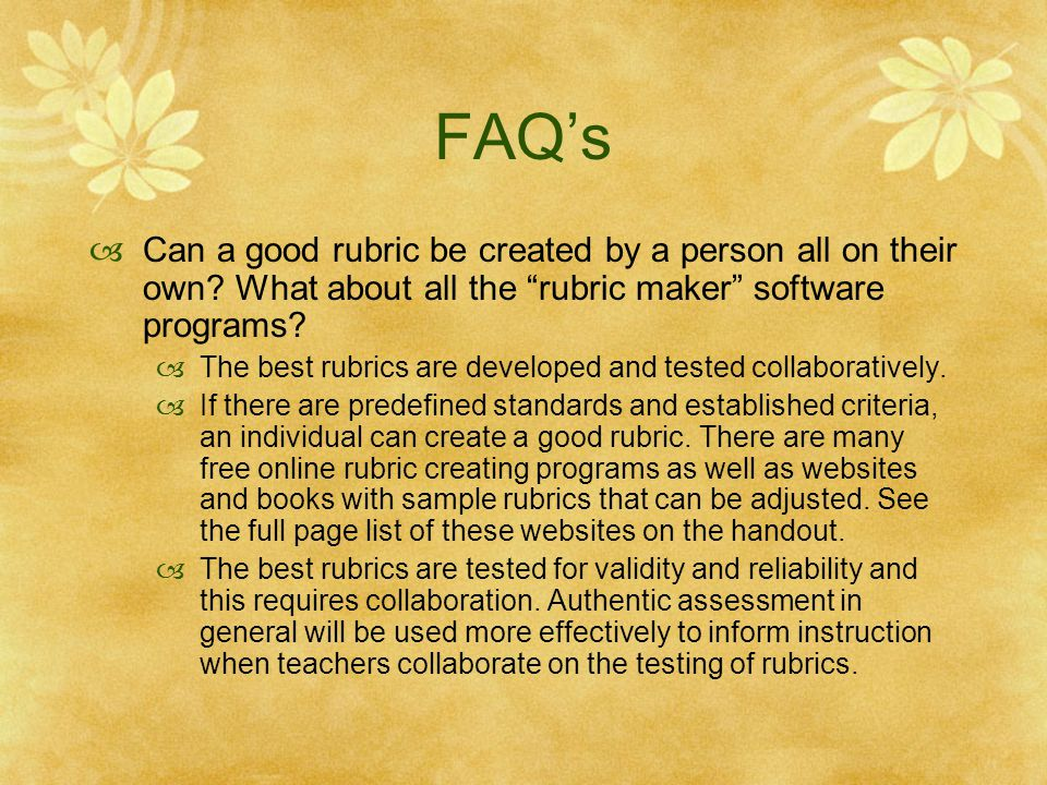 FAQ's Can a good rubric be created by a person all on their own What about all the rubric maker software programs