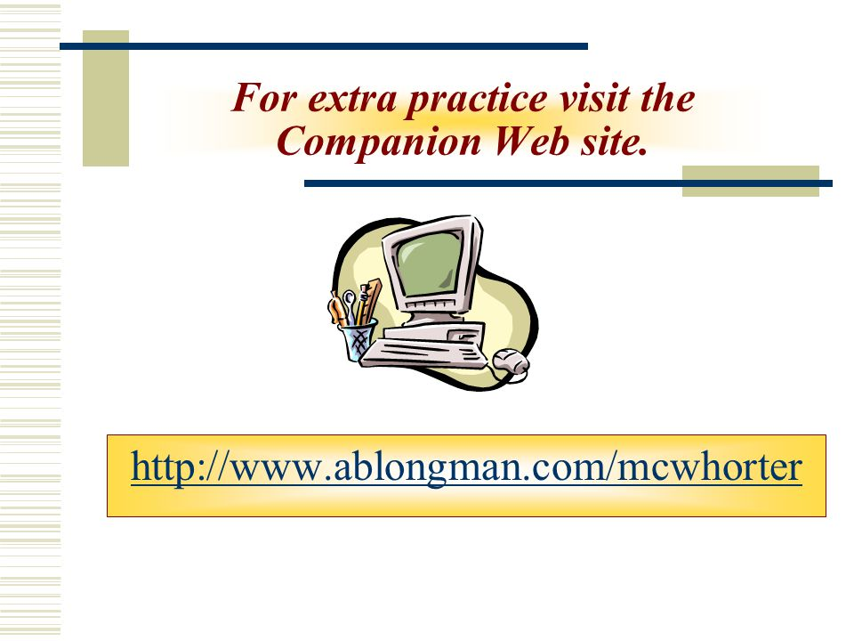 For extra practice visit the Companion Web site.