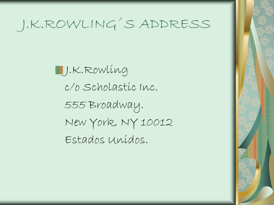 J.K.ROWLING´S ADDRESS J.K.Rowling c/o Scholastic Inc. 555 Broadway.