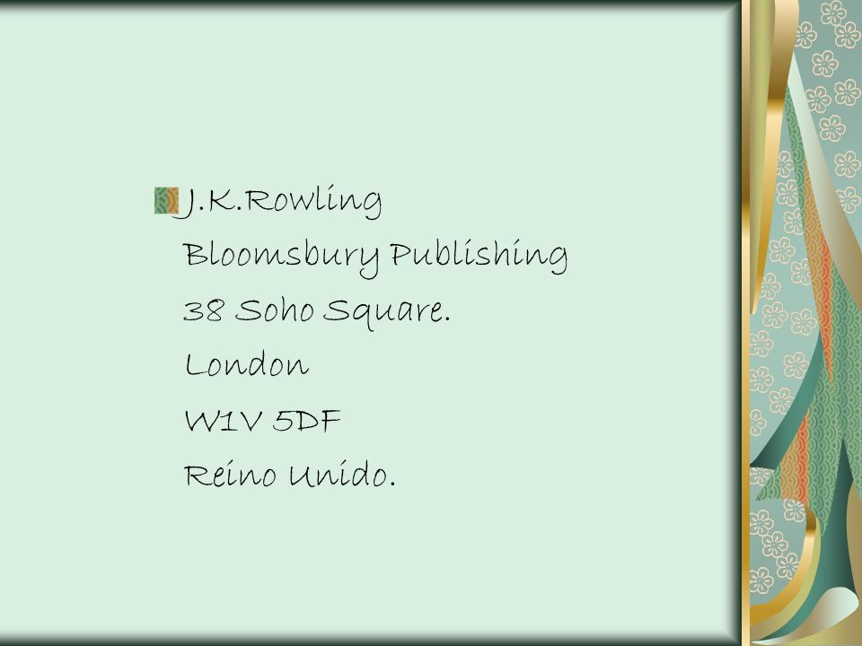 J.K.Rowling Bloomsbury Publishing 38 Soho Square. London W1V 5DF Reino Unido.
