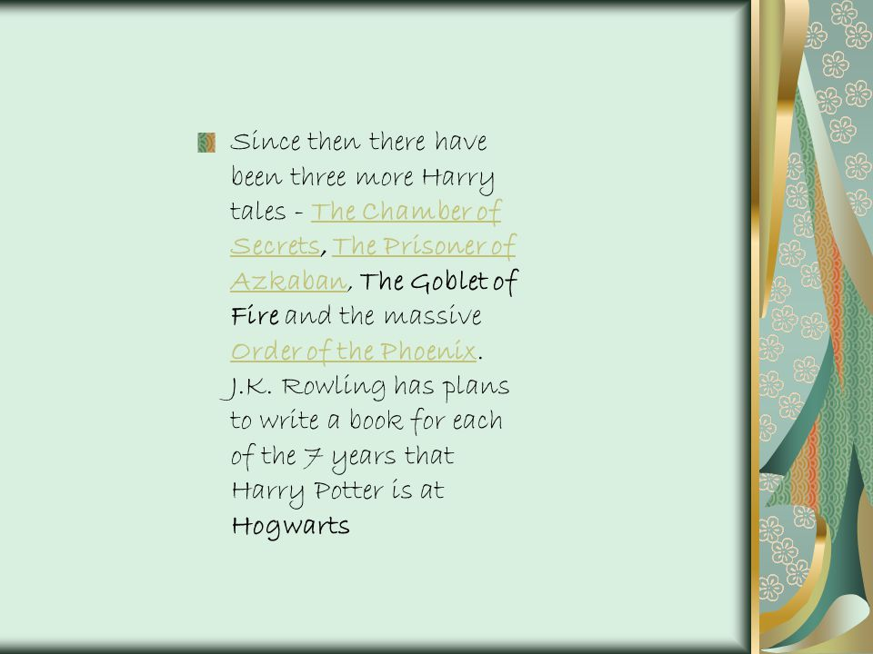 Since then there have been three more Harry tales - The Chamber of Secrets, The Prisoner of Azkaban, The Goblet of Fire and the massive Order of the Phoenix.