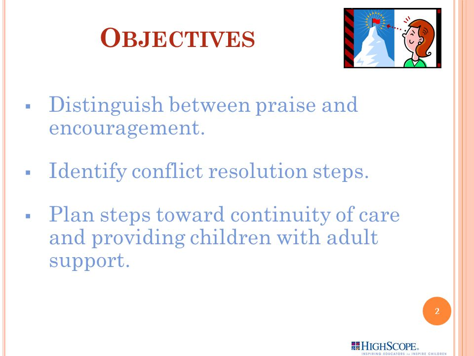 Objectives Distinguish between praise and encouragement.