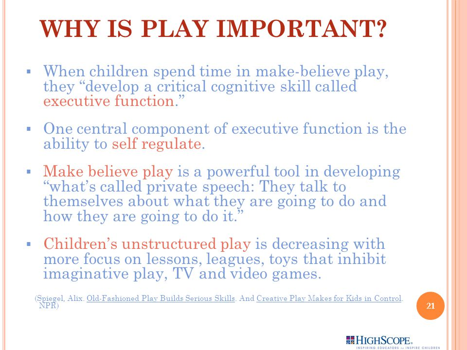 WHY IS PLAY IMPORTANT When children spend time in make-believe play, they develop a critical cognitive skill called executive function.