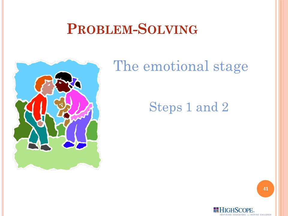 Problem-Solving The emotional stage Steps 1 and 2