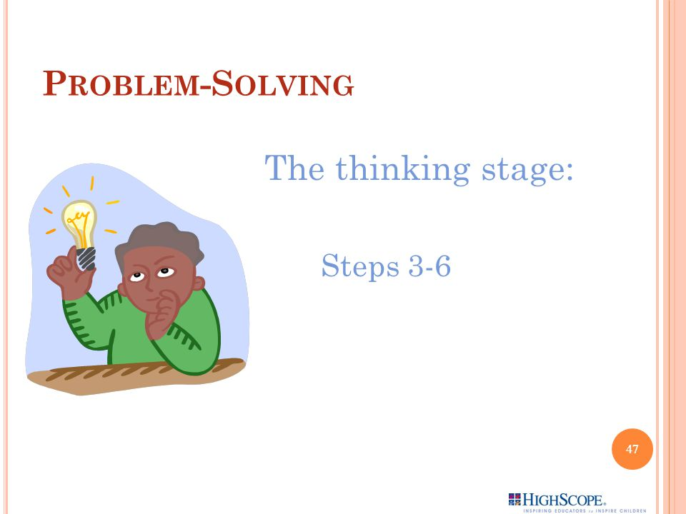 Problem-Solving The thinking stage: Steps 3-6