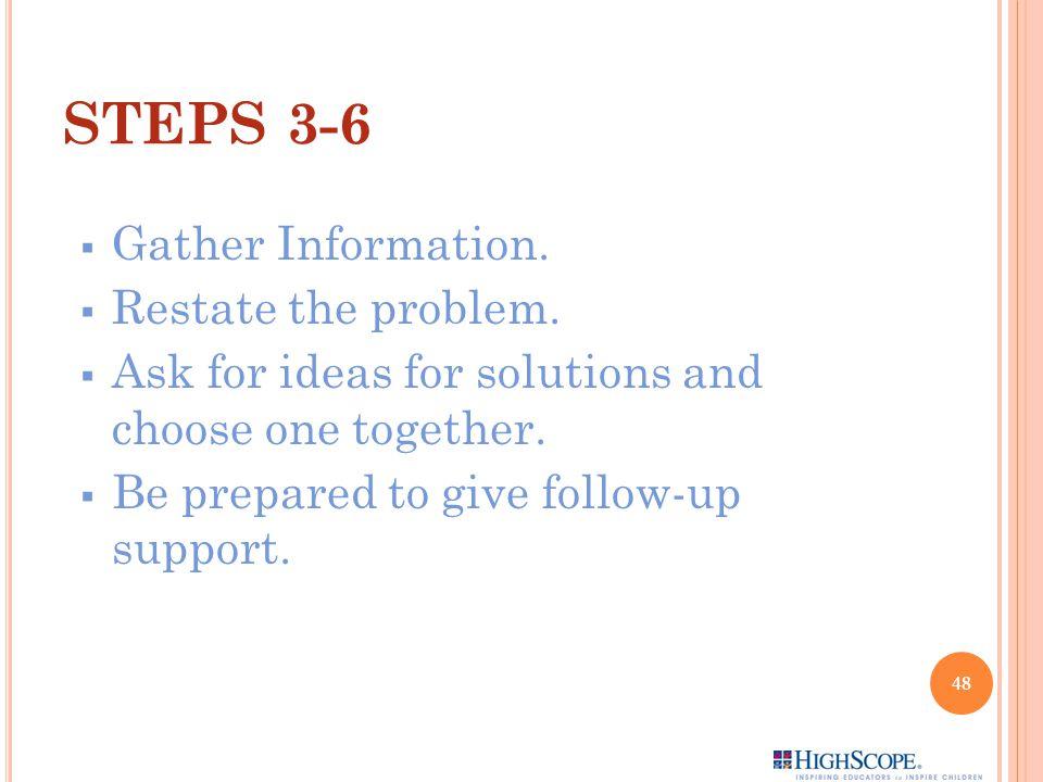 STEPS 3-6 Gather Information. Restate the problem.