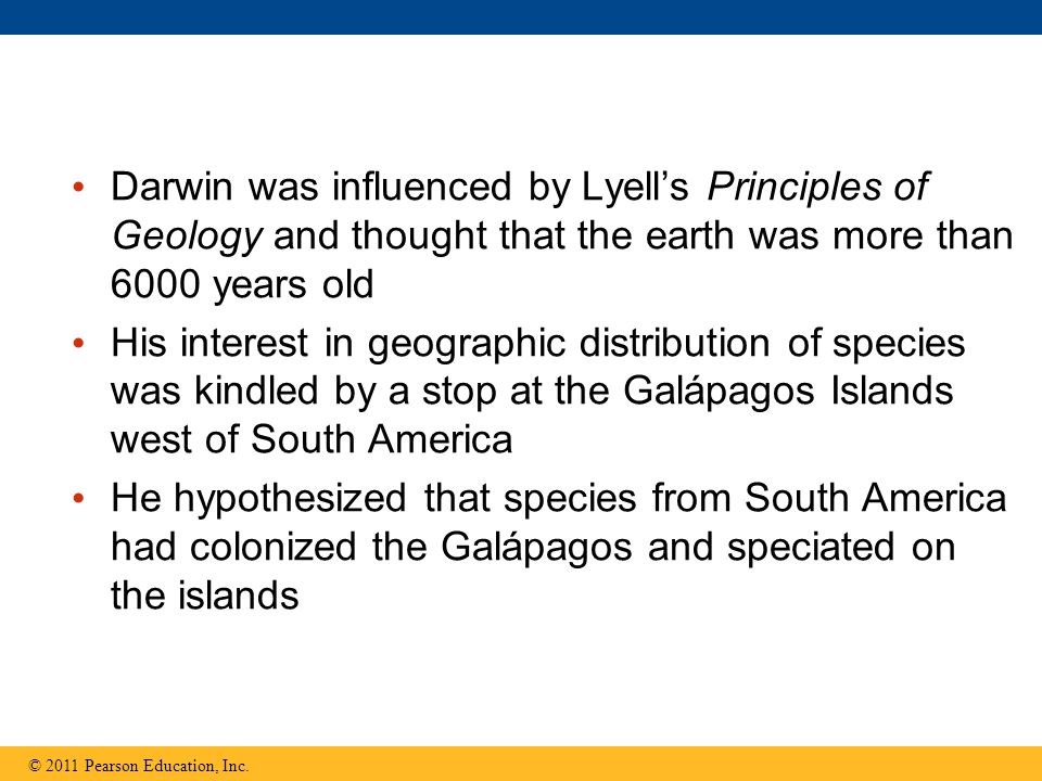Darwin was influenced by Lyell's Principles of Geology and thought that the earth was more than 6000 years old