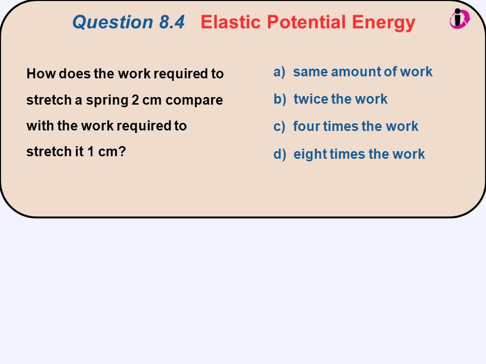 Question 8.4 Elastic Potential Energy