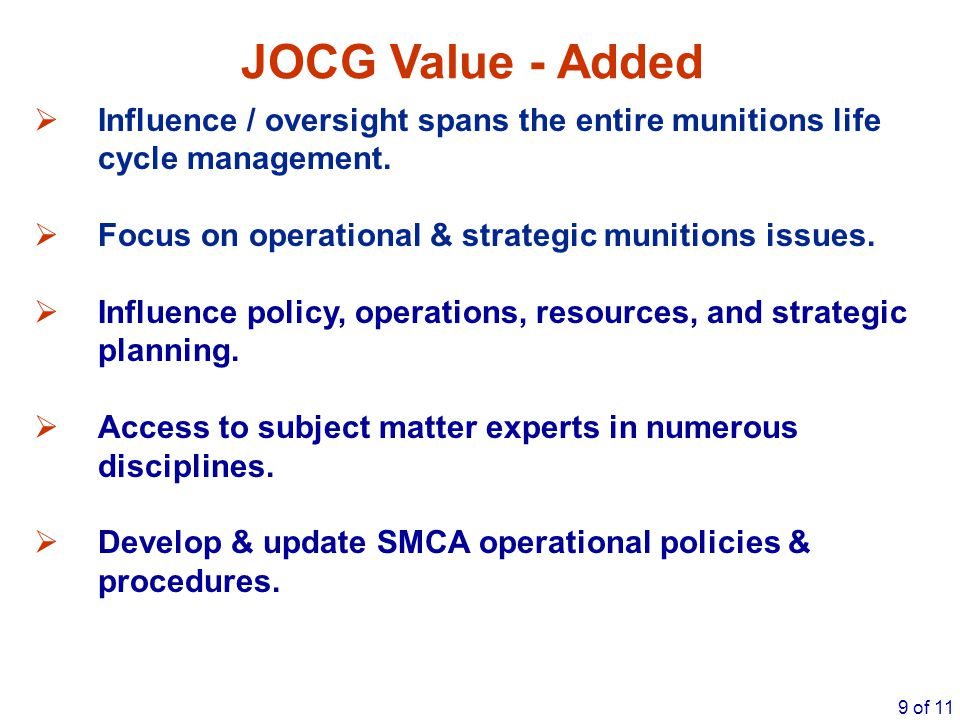 JOCG Value - Added Influence / oversight spans the entire munitions life cycle management. Focus on operational & strategic munitions issues.