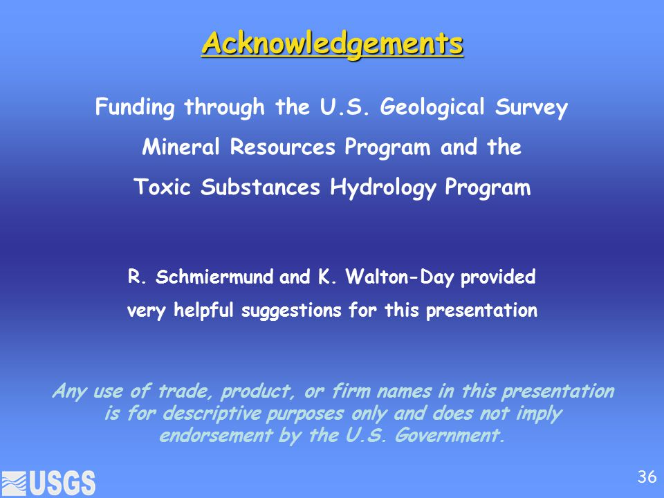 Acknowledgements Funding through the U.S. Geological Survey Mineral Resources Program and the Toxic Substances Hydrology Program
