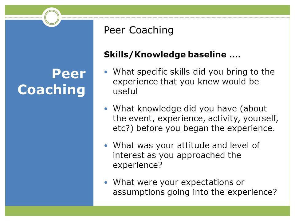 Peer Coaching Peer Coaching Skills/Knowledge baseline ….