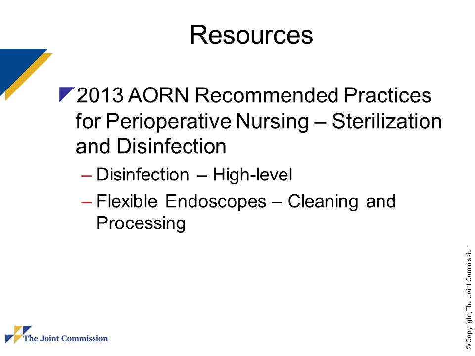 Resources 2013 AORN Recommended Practices for Perioperative Nursing – Sterilization and Disinfection.
