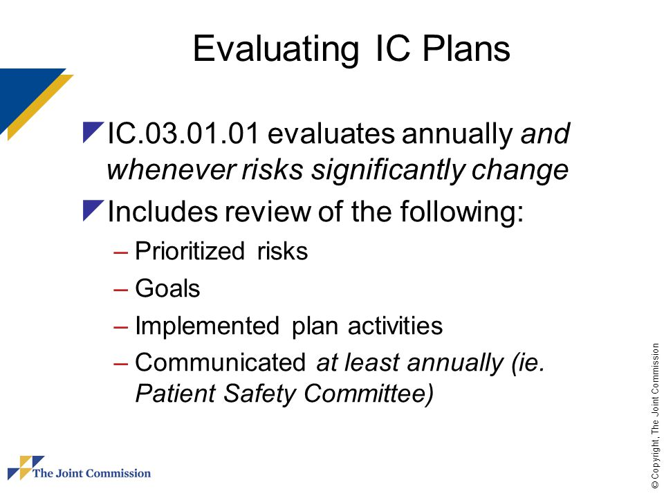 Evaluating IC Plans IC.03.01.01 evaluates annually and whenever risks significantly change. Includes review of the following: