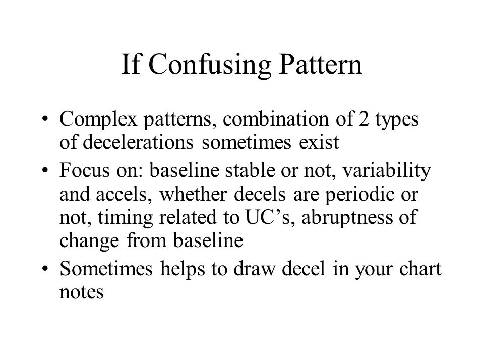 If Confusing Pattern Complex patterns, combination of 2 types of decelerations sometimes exist.