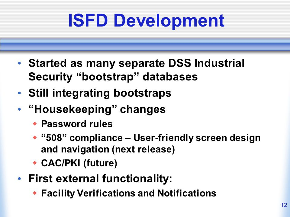 ISFD Development Started as many separate DSS Industrial Security bootstrap databases. Still integrating bootstraps.