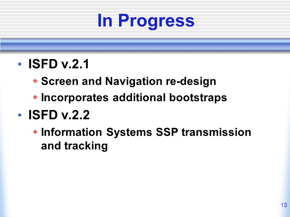 In Progress ISFD v.2.1 ISFD v.2.2 Screen and Navigation re-design