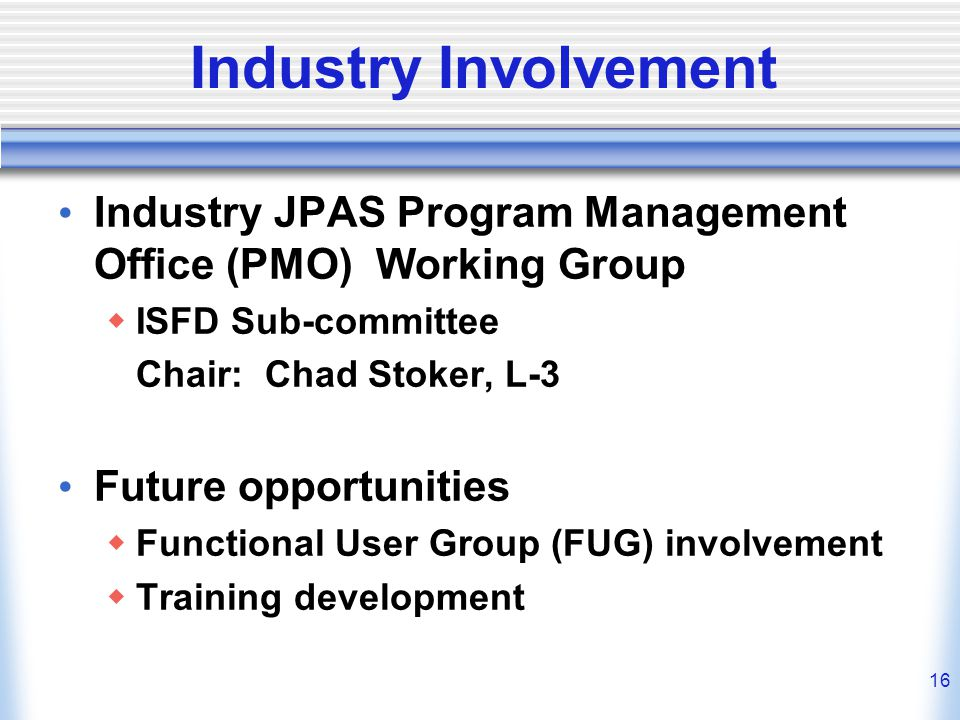 Industry Involvement Industry JPAS Program Management Office (PMO) Working Group. ISFD Sub-committee.