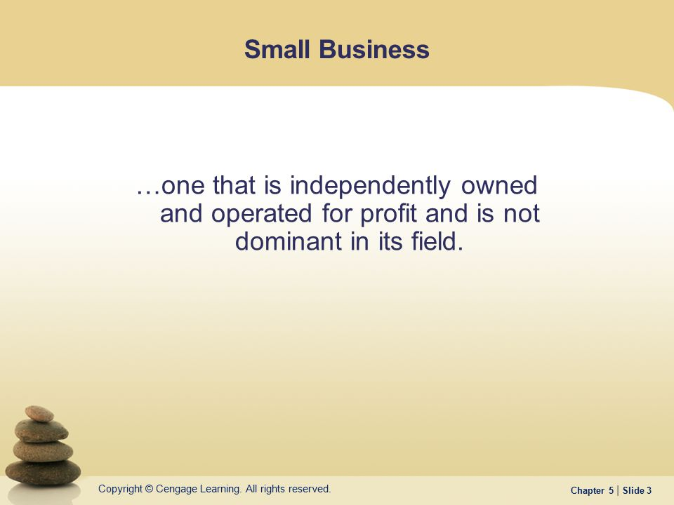 Small Business …one that is independently owned and operated for profit and is not dominant in its field.