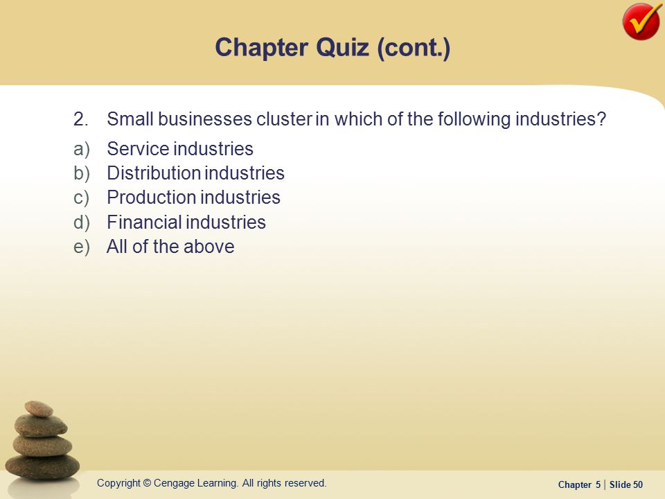 Chapter Quiz (cont.) 2. Small businesses cluster in which of the following industries Service industries.