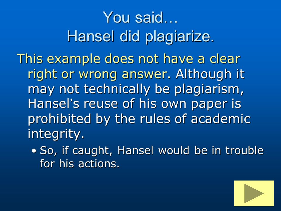 You said… Hansel did plagiarize.
