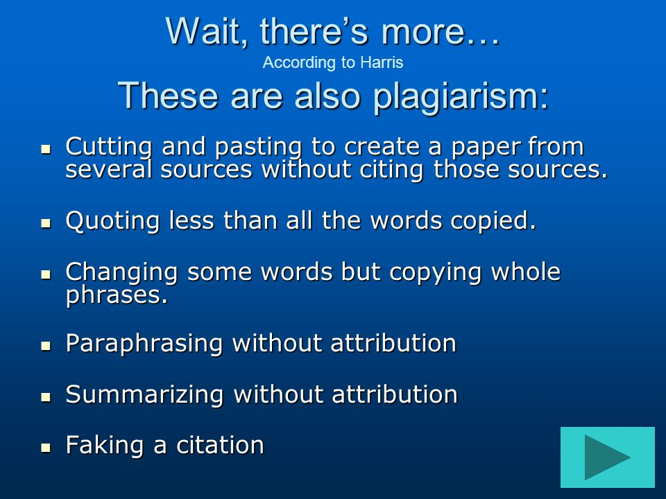 Wait, there's more… According to Harris These are also plagiarism:
