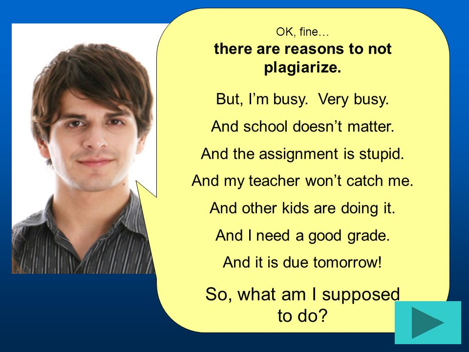 there are reasons to not plagiarize.