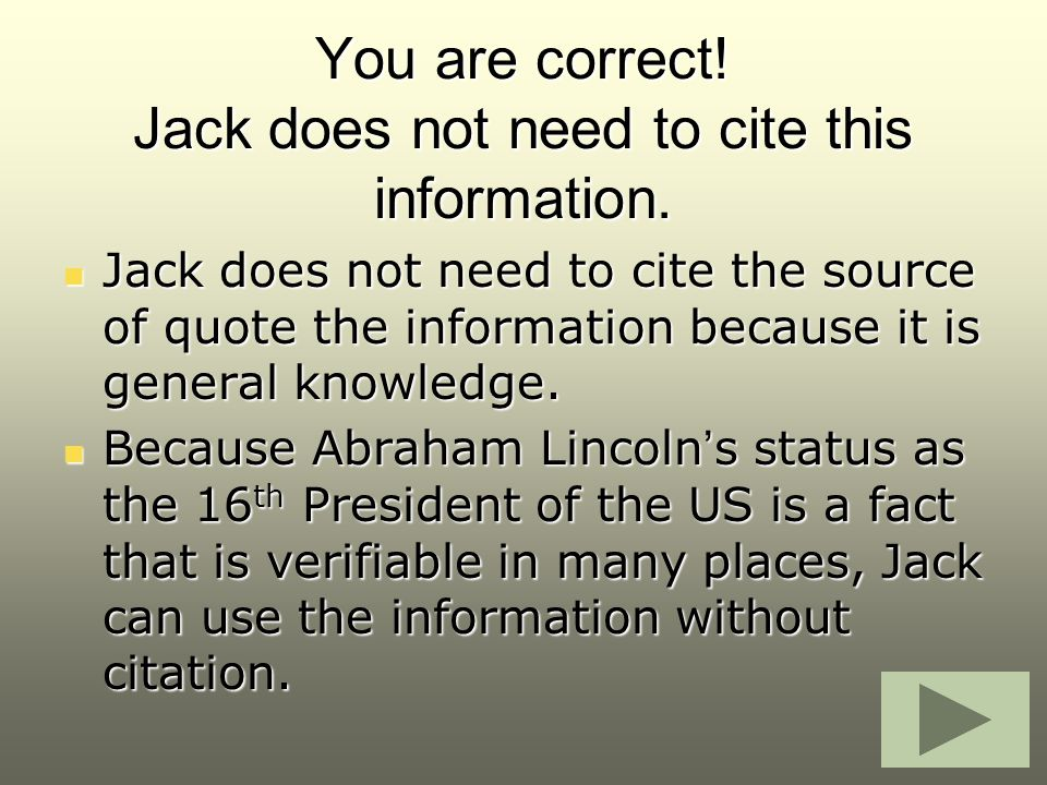 You are correct! Jack does not need to cite this information.