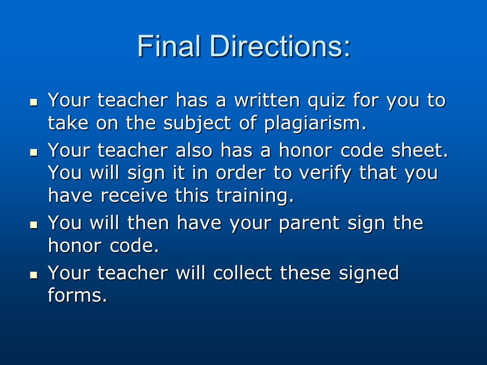 Final Directions: Your teacher has a written quiz for you to take on the subject of plagiarism.