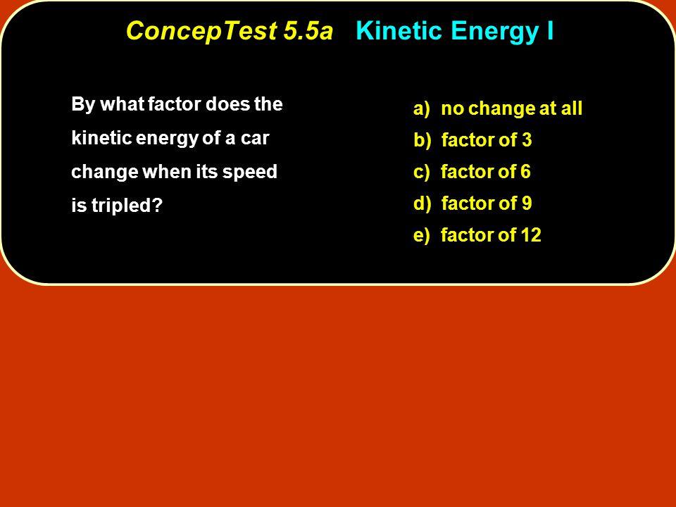 ConcepTest 5.5a Kinetic Energy I