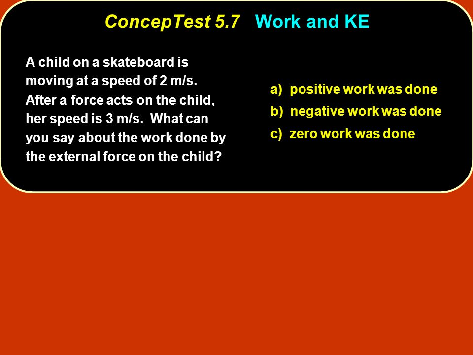 ConcepTest 5.7 Work and KE