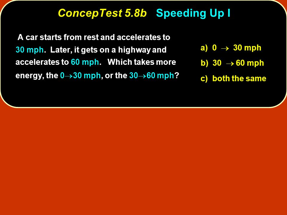 ConcepTest 5.8b Speeding Up I