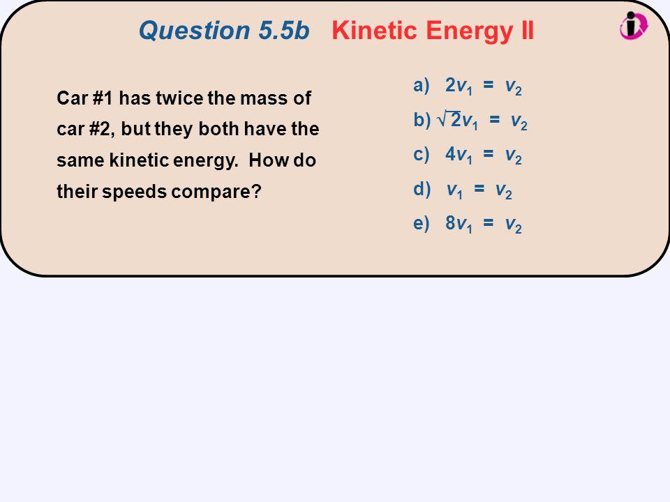 Question 5.5b Kinetic Energy II