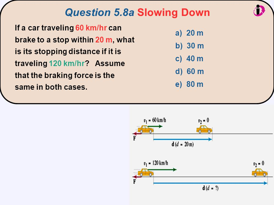 Question 5.8a Slowing Down