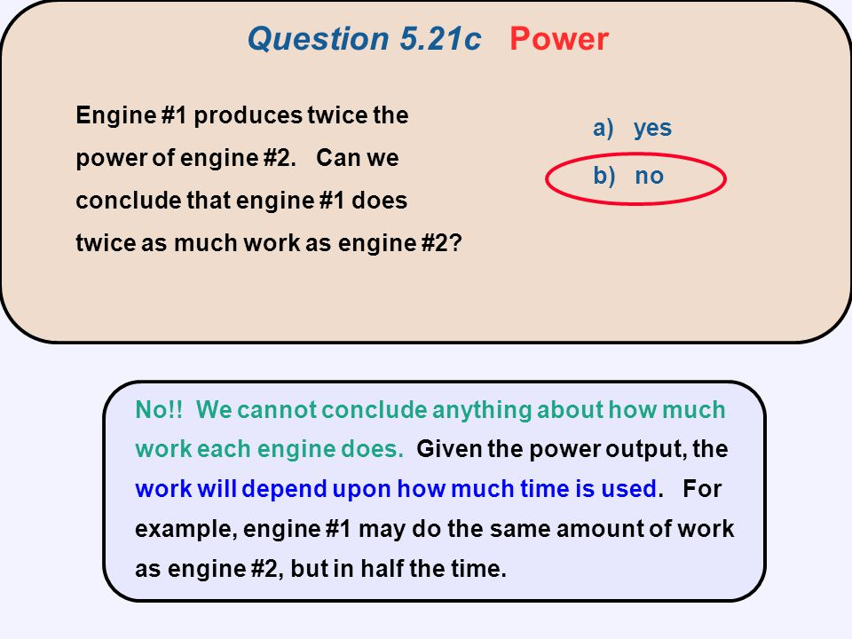 Question 5.21c Power Engine #1 produces twice the power of engine #2. Can we conclude that engine #1 does twice as much work as engine #2
