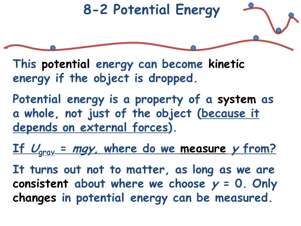 8-2 Potential Energy This potential energy can become kinetic energy if the object is dropped.